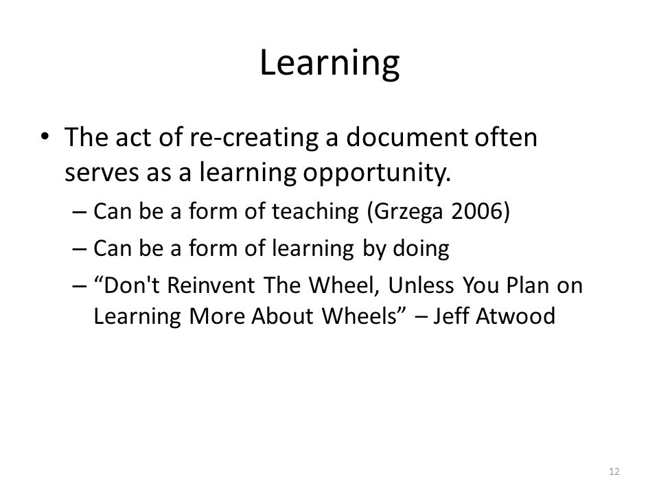 Learning The act of re-creating a document often serves as a learning opportunity.