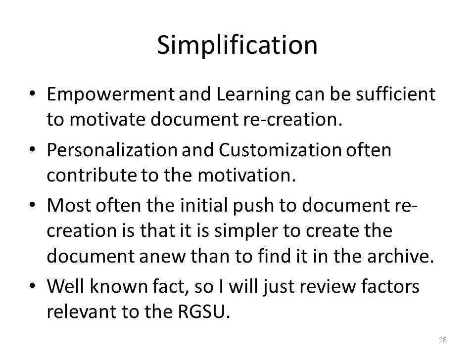 Simplification Empowerment and Learning can be sufficient to motivate document re-creation. Personalization and Customization often contribute to the