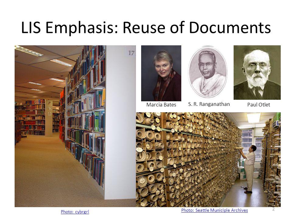 LIS Emphasis: Reuse of Documents Photo: cybrgrl Marcia Bates Photo: Seattle Municiple Archives S. R. Ranganathan Paul Otlet 2