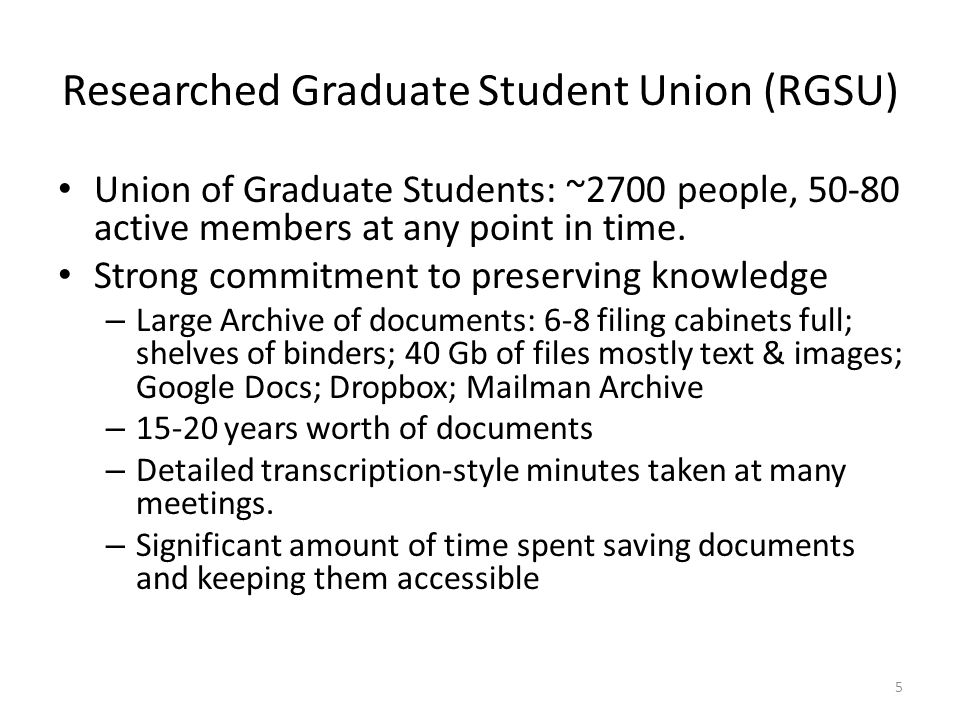 Union of Graduate Students: ~2700 people, 50-80 active members at any point in time. Strong commitment to preserving knowledge – Large Archive of docu