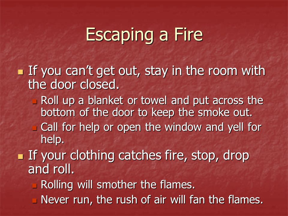 Escaping a Fire If you cant get out, stay in the room with the door closed.