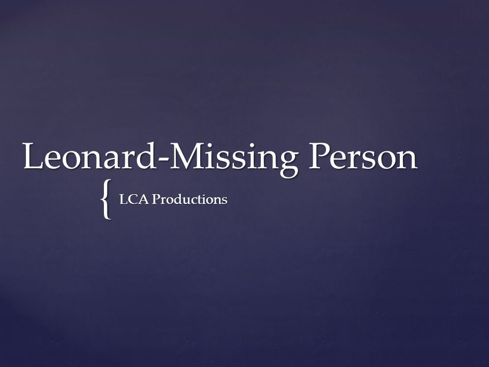 { Leonard-Missing Person LCA Productions