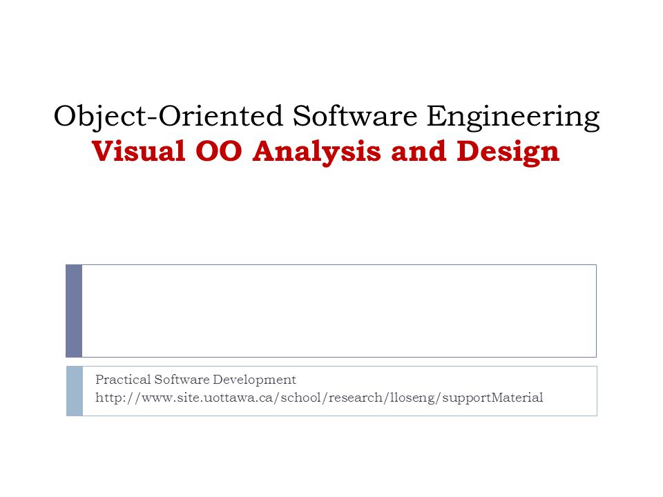 Object-Oriented Software Engineering Visual OO Analysis and Design Practical Software Development http://www.site.uottawa.ca/school/research/lloseng/supportMaterial