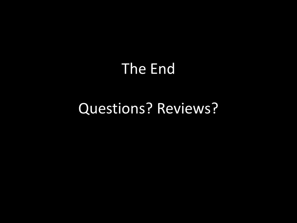 The End Questions? Reviews?