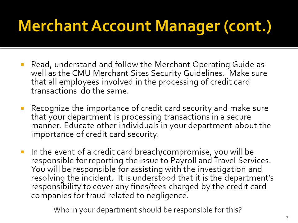 Read, understand and follow the Merchant Operating Guide as well as the CMU Merchant Sites Security Guidelines. Make sure that all employees involved