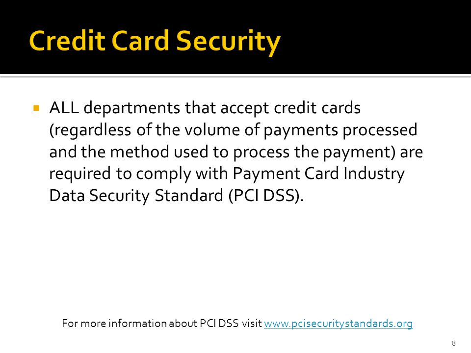 ALL departments that accept credit cards (regardless of the volume of payments processed and the method used to process the payment) are required to c