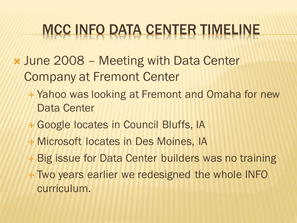June 2008 – Meeting with Data Center Company at Fremont Center Yahoo was looking at Fremont and Omaha for new Data Center Google locates in Council Bl
