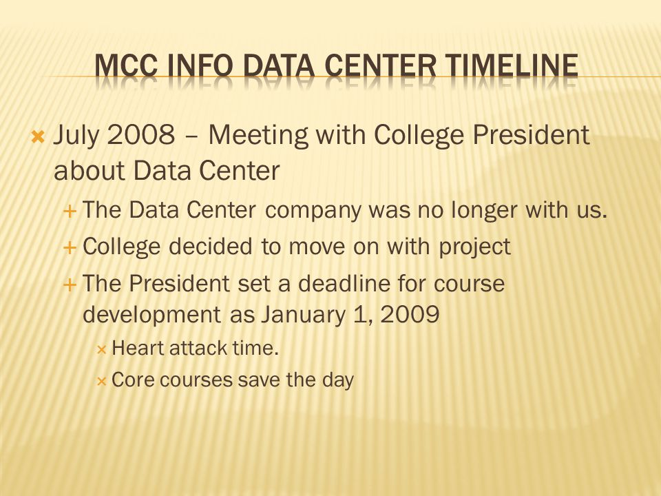 July 2008 – Meeting with College President about Data Center The Data Center company was no longer with us. College decided to move on with project Th
