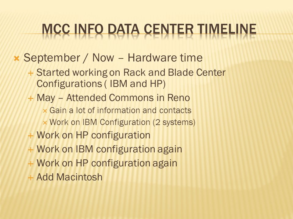 September / Now – Hardware time Started working on Rack and Blade Center Configurations ( IBM and HP) May – Attended Commons in Reno Gain a lot of inf