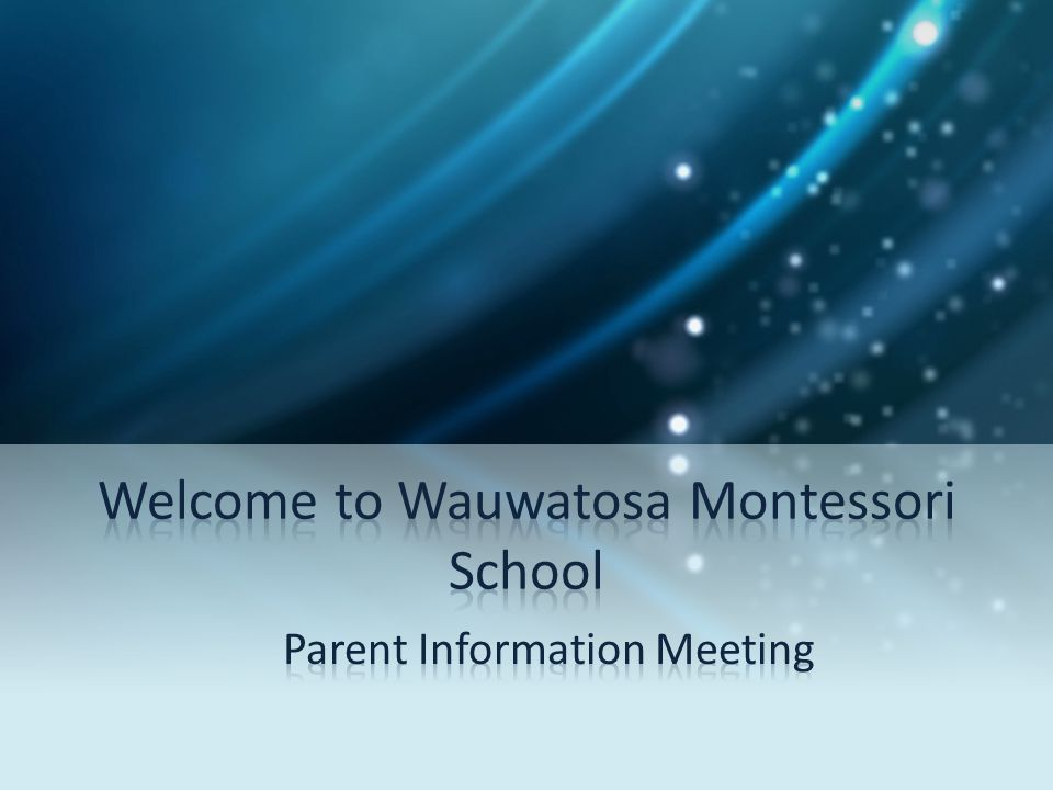 Agenda Overview and Information - 10 min The Montessori Learning Environment - 20min Questions - 10min Facility Walk-Thru and Tour - 20 min