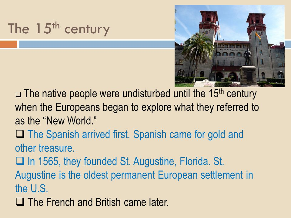 The 15 th century The native people were undisturbed until the 15 th century when the Europeans began to explore what they referred to as the New Worl