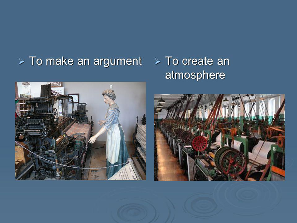 To make an argument To make an argument To create an atmosphere To create an atmosphere
