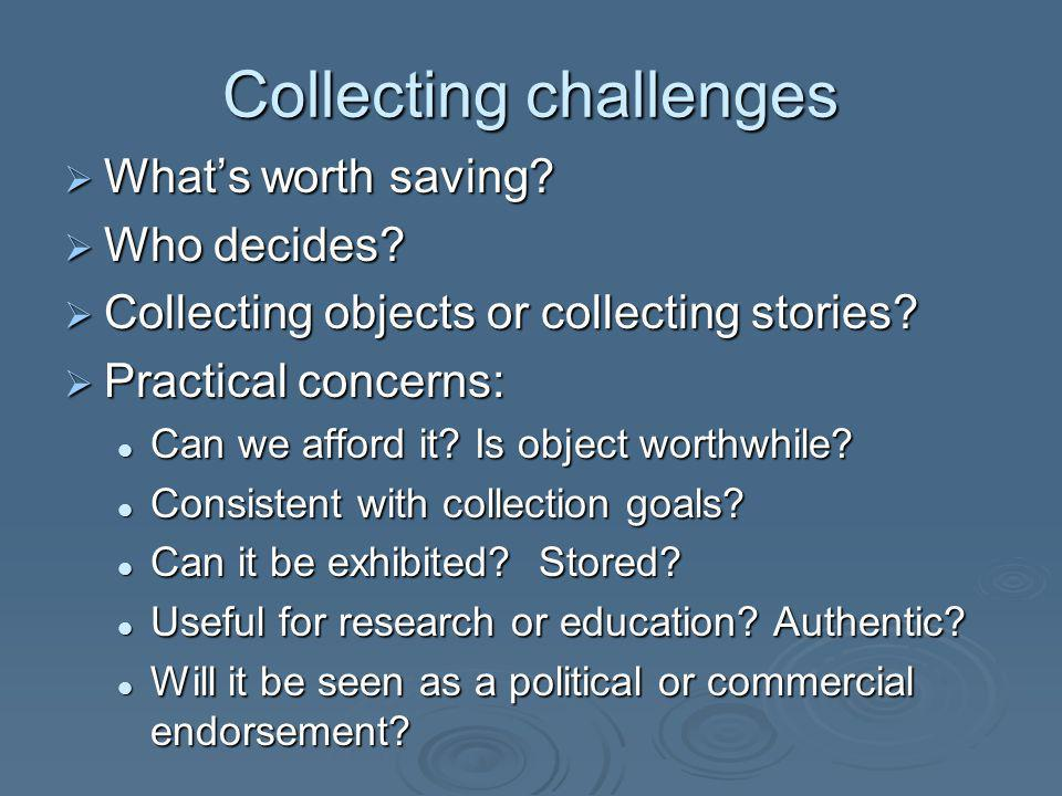 Collecting challenges Whats worth saving. Whats worth saving.