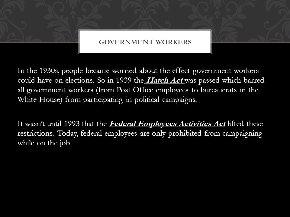 In the 1930s, people became worried about the effect government workers could have on elections.