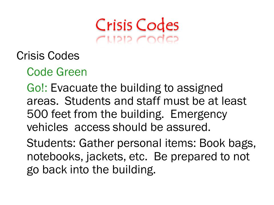 Crisis Codes Code Green Go!: Evacuate the building to assigned areas.
