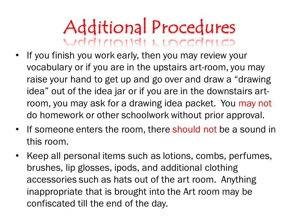 If you finish you work early, then you may review your vocabulary or if you are in the upstairs art-room, you may raise your hand to get up and go over and draw a drawing idea out of the idea jar or if you are in the downstairs art- room, you may ask for a drawing idea packet.