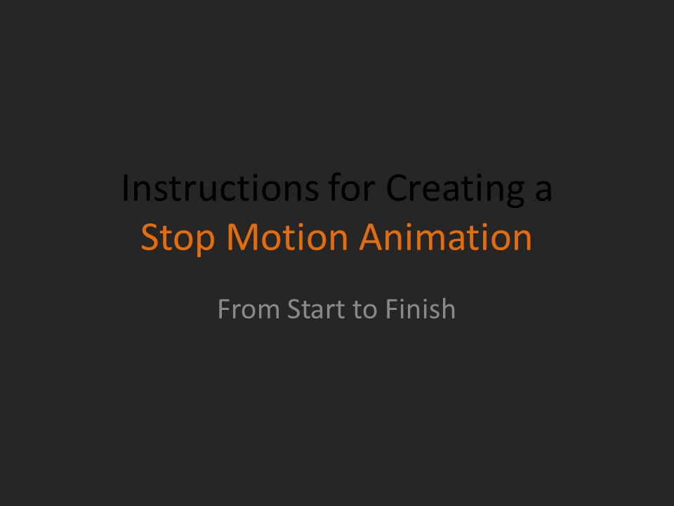 Instructions for Creating a Stop Motion Animation From Start to Finish