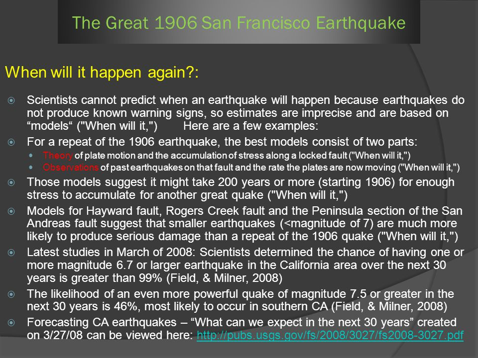 Scientists cannot predict when an earthquake will happen because earthquakes do not produce known warning signs, so estimates are imprecise and are ba