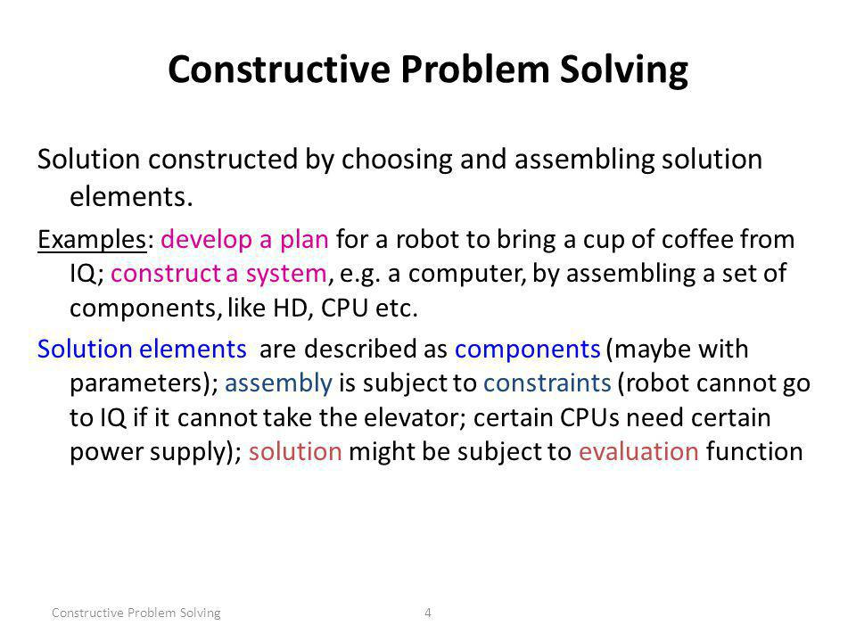 Constructive Problem Solving4 Solution constructed by choosing and assembling solution elements.