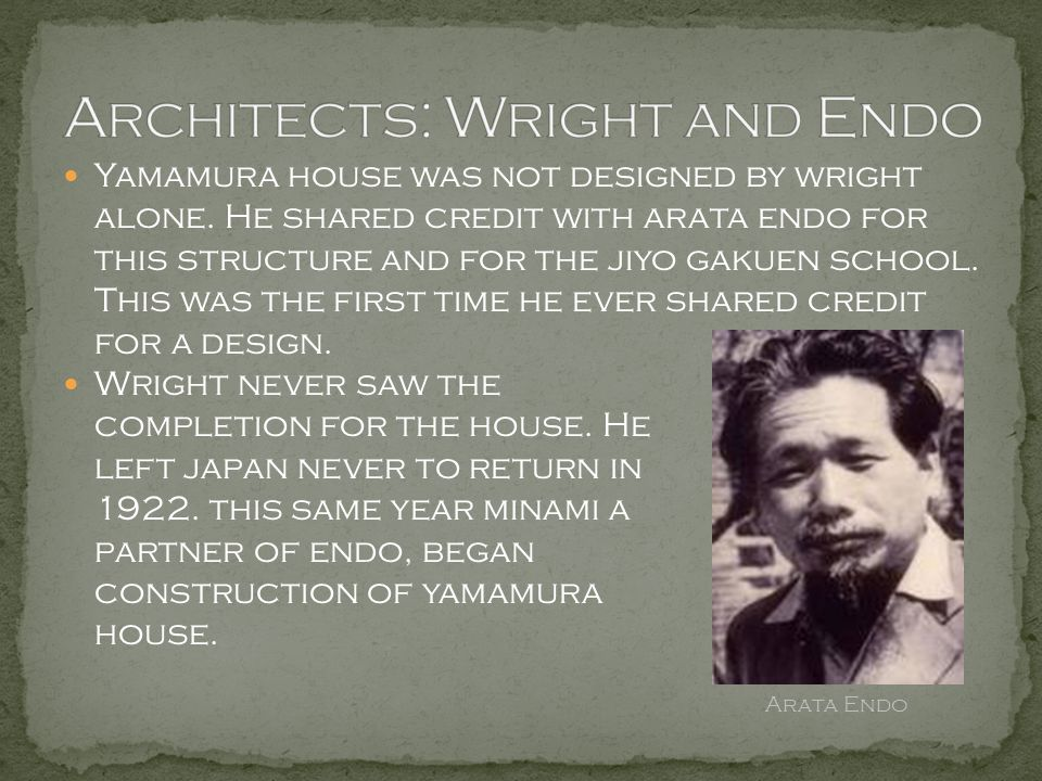Yamamura house was not designed by wright alone. He shared credit with arata endo for this structure and for the jiyo gakuen school. This was the firs