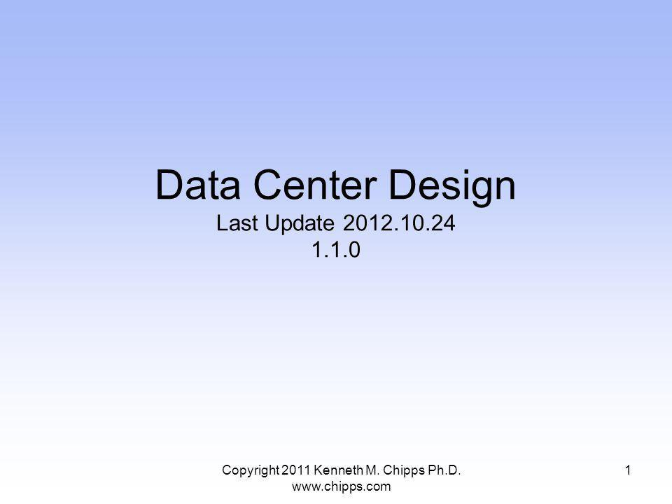 Data Center Design Last Update Copyright 2011 Kenneth M.
