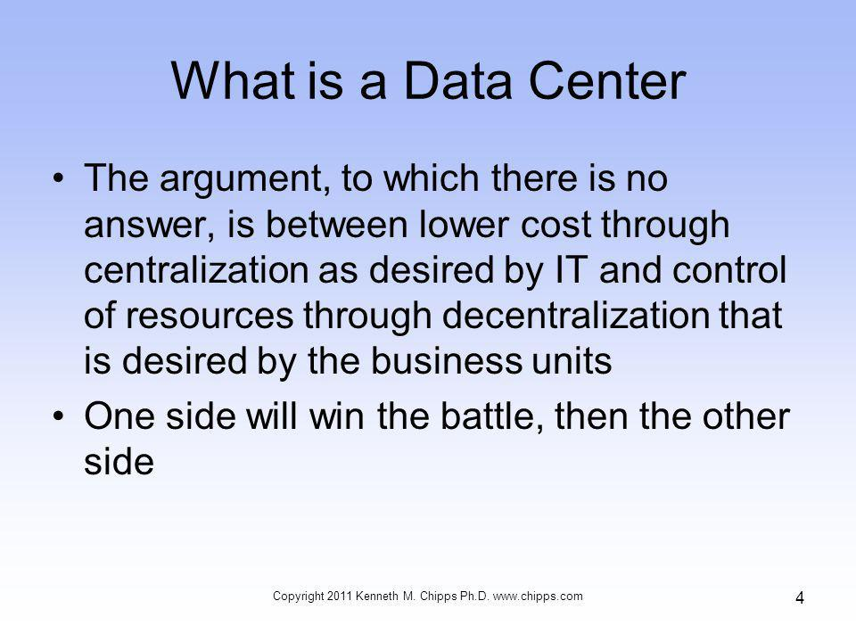 What is a Data Center The argument, to which there is no answer, is between lower cost through centralization as desired by IT and control of resource