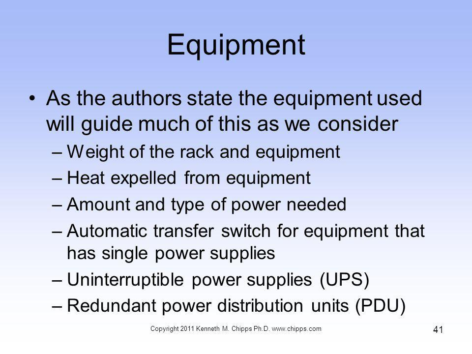Equipment As the authors state the equipment used will guide much of this as we consider –Weight of the rack and equipment –Heat expelled from equipme