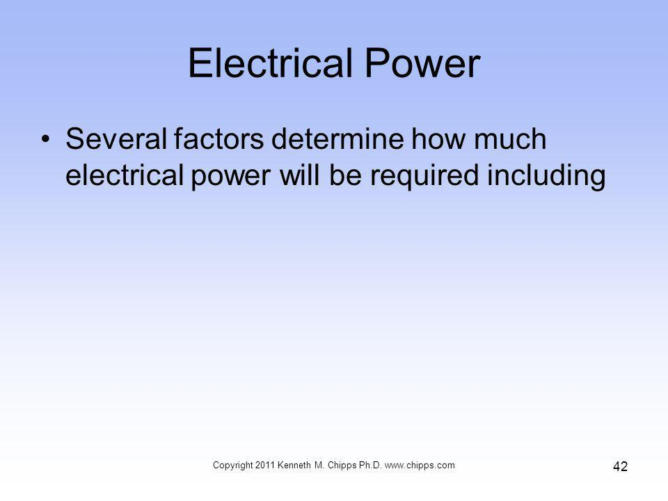 Electrical Power Several factors determine how much electrical power will be required including Copyright 2011 Kenneth M.