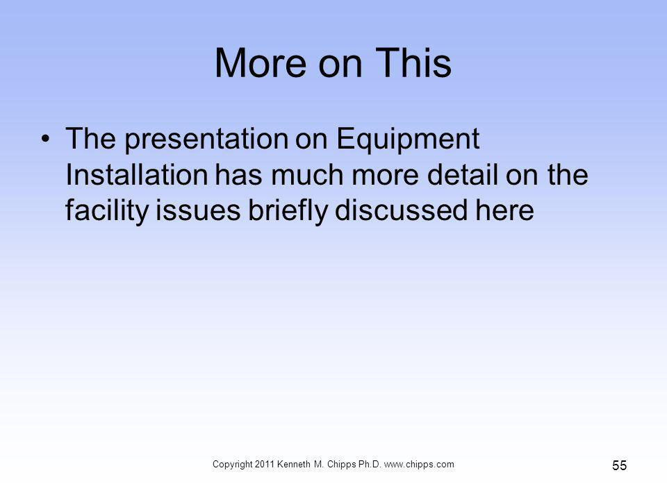 More on This The presentation on Equipment Installation has much more detail on the facility issues briefly discussed here Copyright 2011 Kenneth M.