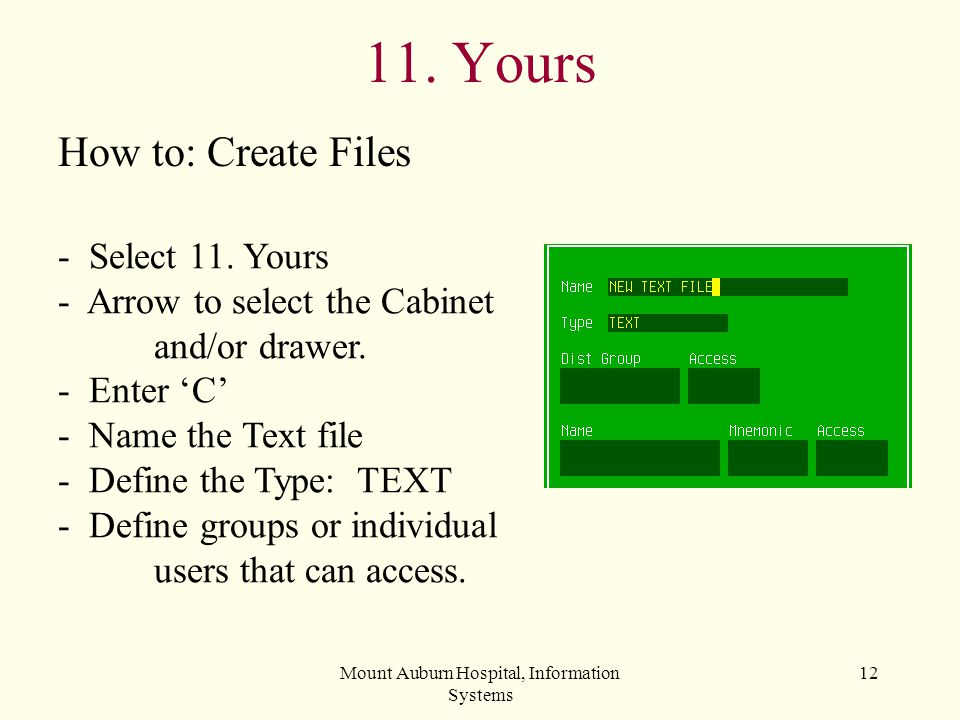 Mount Auburn Hospital, Information Systems 12 11. Yours - Select 11. Yours - Arrow to select the Cabinet and/or drawer. - Enter C - Name the Text file