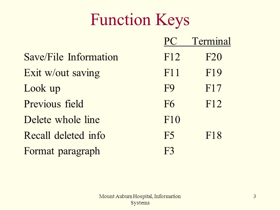 Mount Auburn Hospital, Information Systems 3 Function Keys PCTerminal Save/File Information F12 F20 Exit w/out savingF11 F19 Look upF9 F17 Previous fi