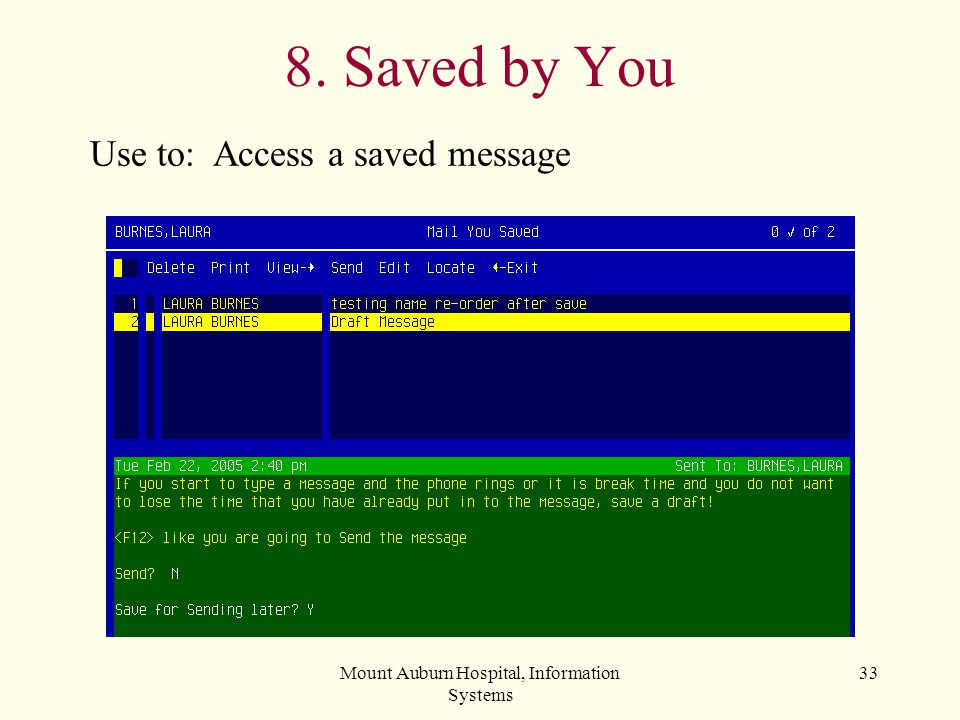 Mount Auburn Hospital, Information Systems 33 8. Saved by You Use to: Access a saved message