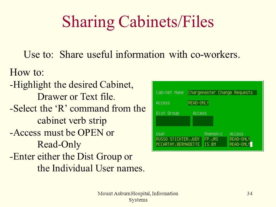 Mount Auburn Hospital, Information Systems 34 Sharing Cabinets/Files Use to: Share useful information with co-workers. How to: -Highlight the desired