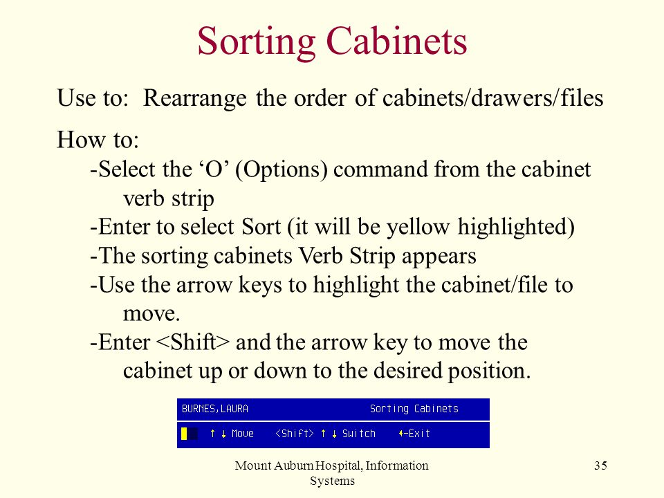 Mount Auburn Hospital, Information Systems 35 Sorting Cabinets Use to: Rearrange the order of cabinets/drawers/files How to: -Select the O (Options) c