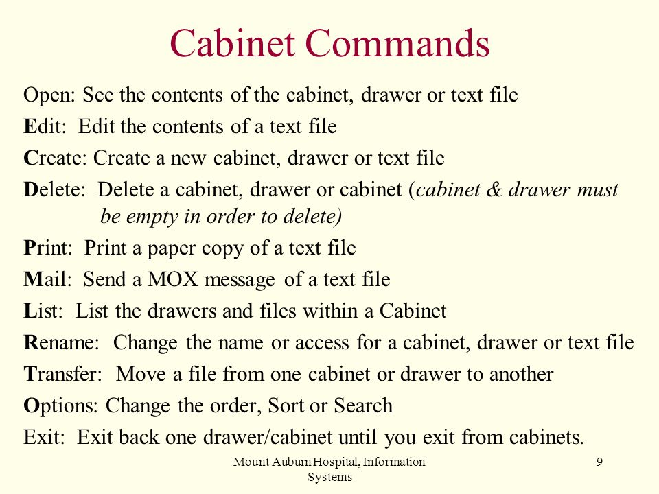 Mount Auburn Hospital, Information Systems 9 Cabinet Commands Open: See the contents of the cabinet, drawer or text file Edit: Edit the contents of a