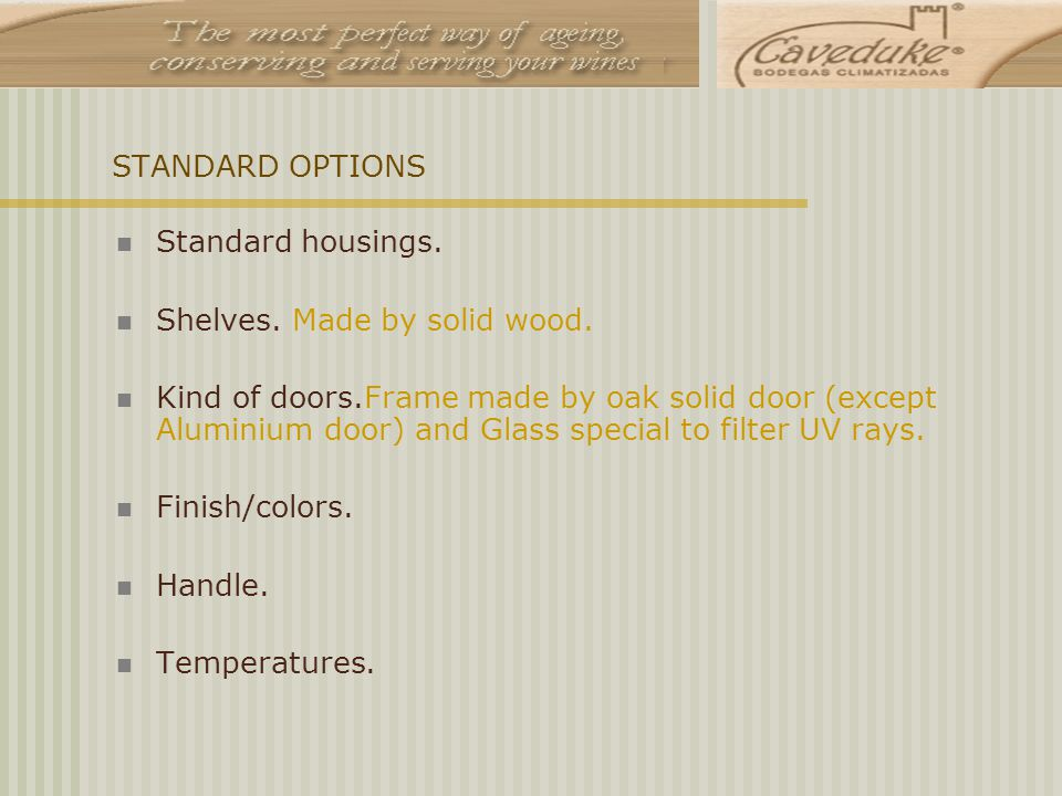 STANDARD OPTIONS Standard housings. Shelves. Made by solid wood.