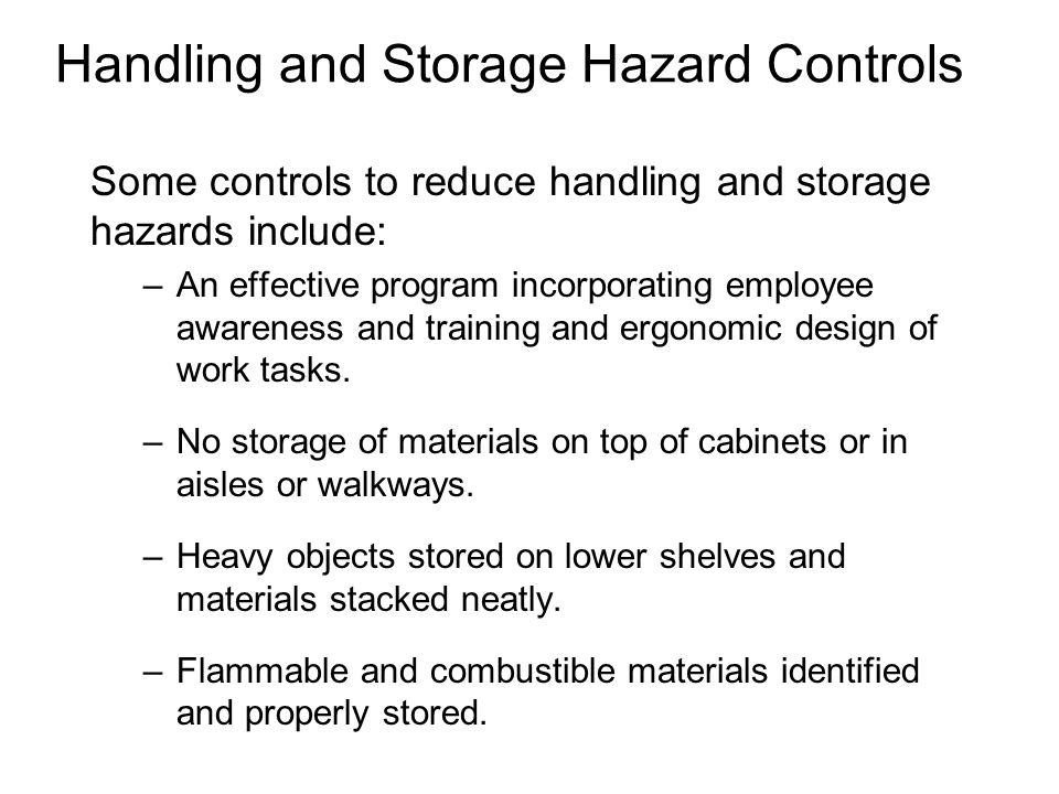 Handling and Storage Hazard Controls Some controls to reduce handling and storage hazards include: –An effective program incorporating employee awaren