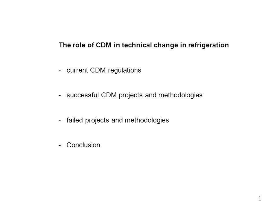 The role of CDM in technical change in refrigeration - current CDM regulations - successful CDM projects and methodologies - failed projects and methodologies - Conclusion 1
