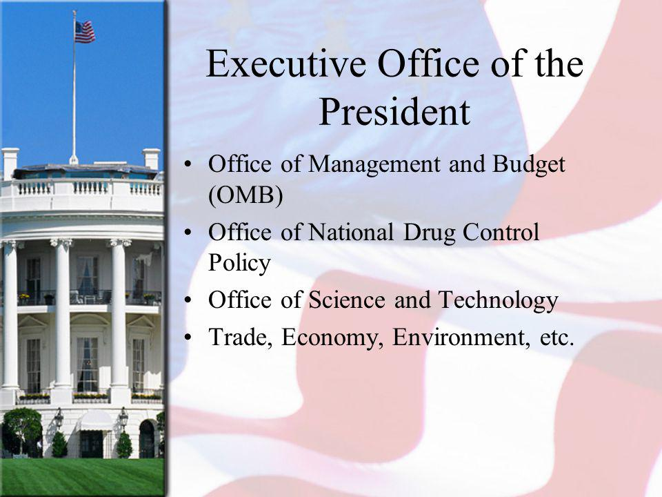 Executive Office of the President Office of Management and Budget (OMB) Office of National Drug Control Policy Office of Science and Technology Trade,