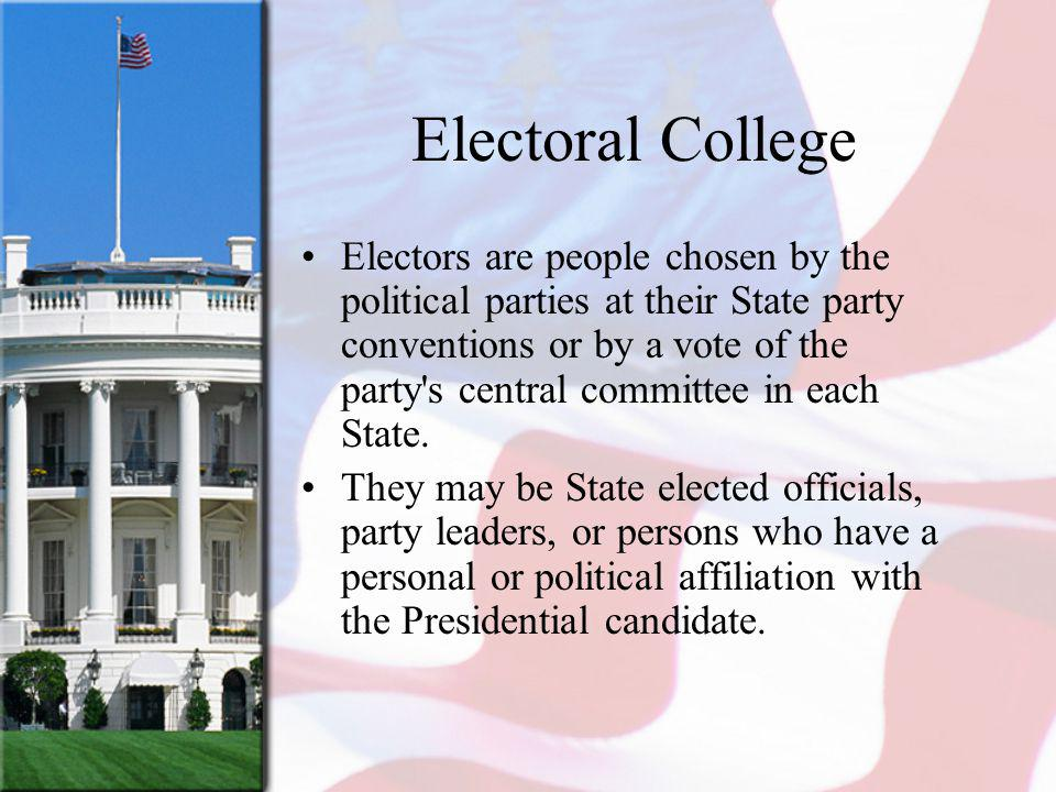 Electoral College Electors are people chosen by the political parties at their State party conventions or by a vote of the party s central committee in each State.