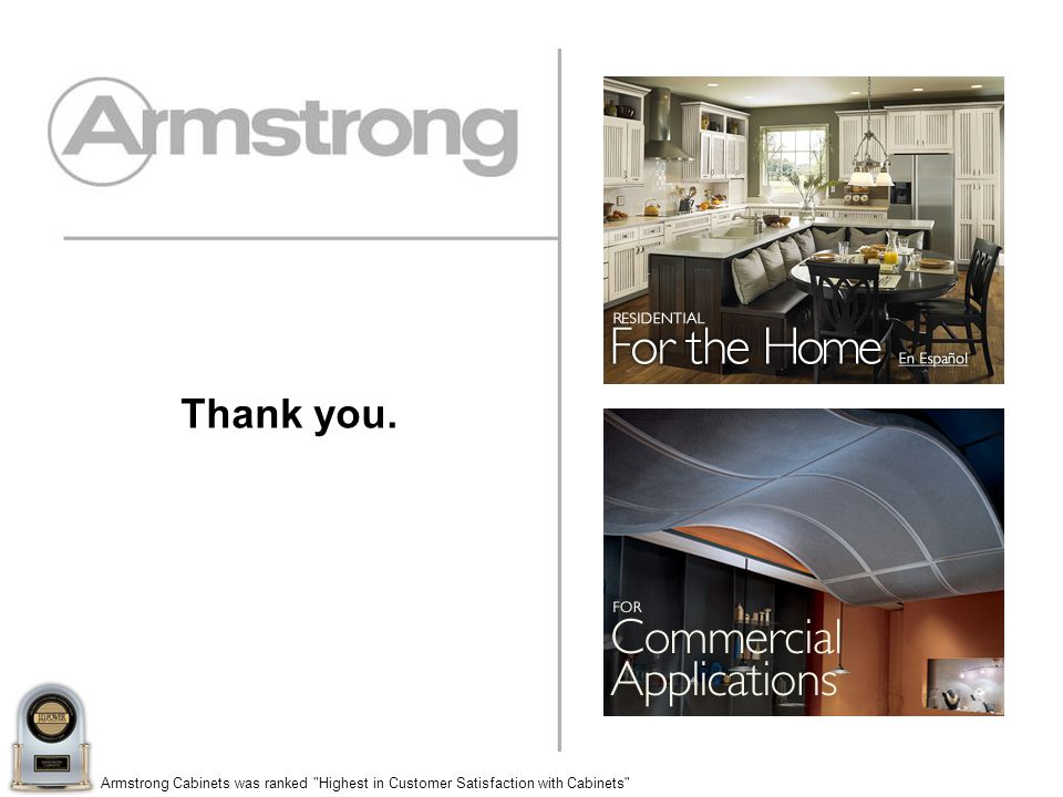 Armstrong Cabinets was ranked Highest in Customer Satisfaction with Cabinets Thank you.