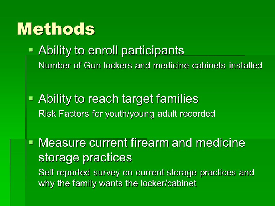 Methods Ability to enroll participants Ability to enroll participants Number of Gun lockers and medicine cabinets installed Ability to reach target fa