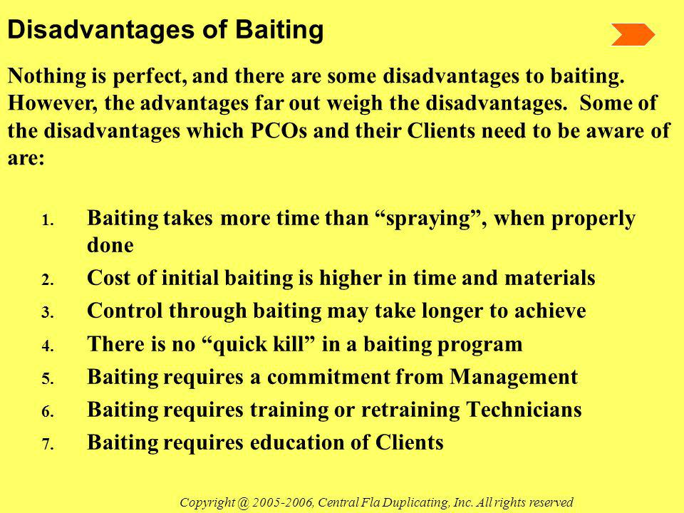 Disadvantages of Baiting 1.Baiting takes more time than spraying, when properly done 2.