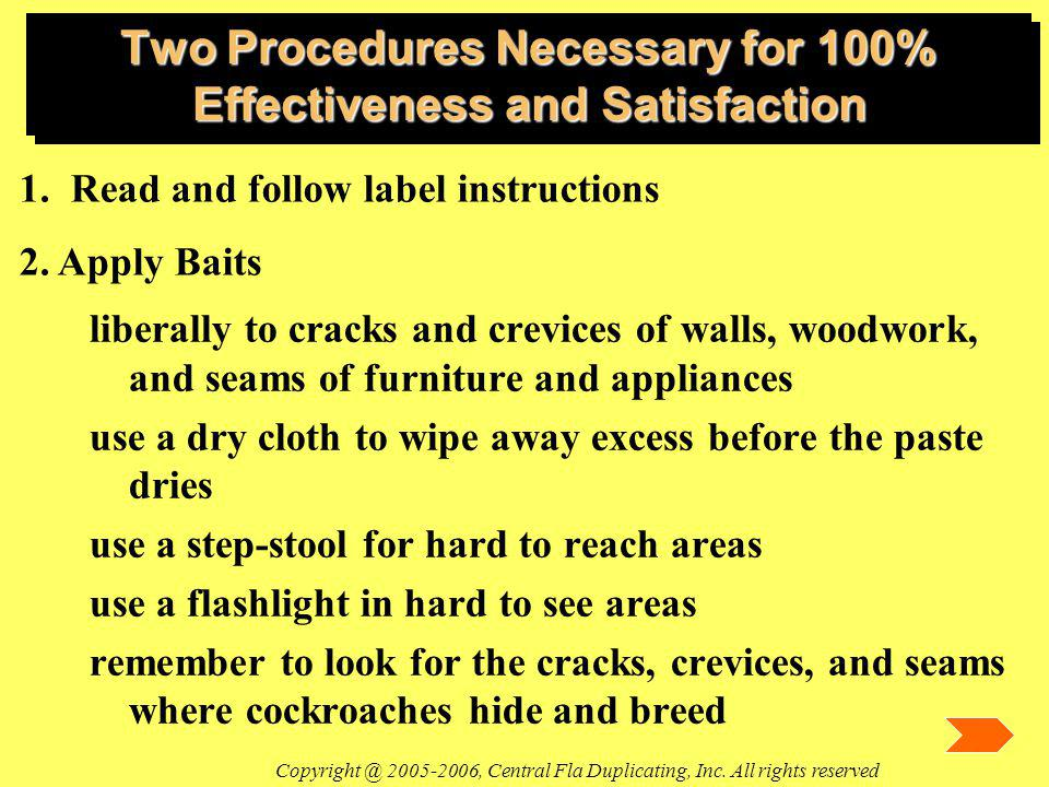 Two Procedures Necessary for 100% Effectiveness and Satisfaction liberally to cracks and crevices of walls, woodwork, and seams of furniture and appli