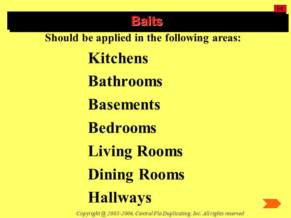 Kitchens Bathrooms Basements Bedrooms Living Rooms Dining Rooms Hallways Should be applied in the following areas: BaitsBaits Copyright @ 2005-2006, C