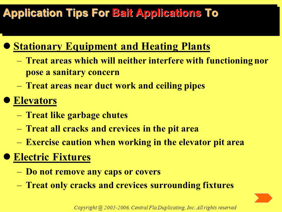 Application Tips For Bait Applications To lStationary Equipment and Heating Plants –Treat areas which will neither interfere with functioning nor pose