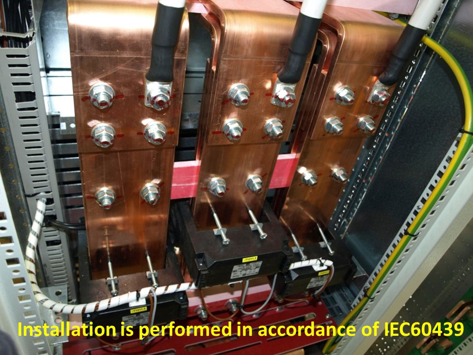 Installation is performed in accordance of IEC60439