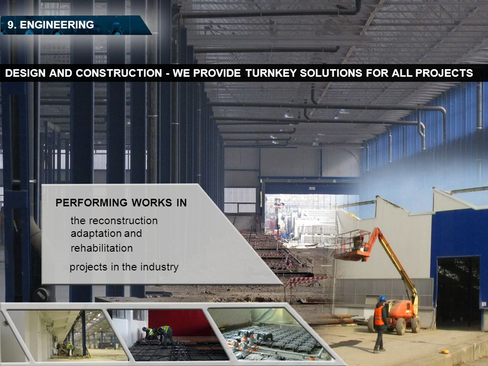 9. ENGINEERING DESIGN AND CONSTRUCTION - WE PROVIDE TURNKEY SOLUTIONS FOR ALL PROJECTS PERFORMING WORKS IN the reconstruction adaptation and rehabilit
