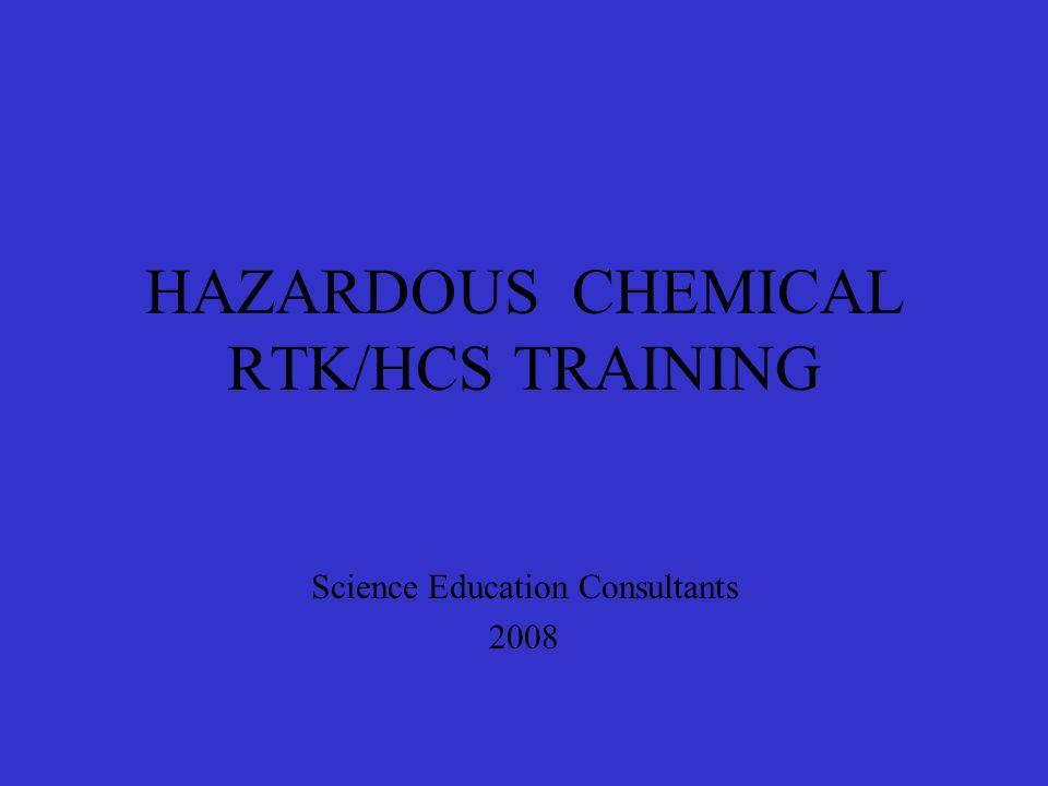 HAZARDOUS CHEMICAL RTK/HCS TRAINING Science Education Consultants 2008