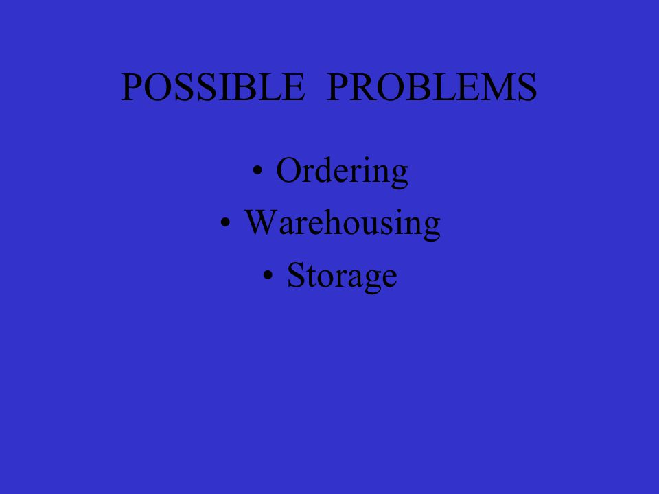 POSSIBLE PROBLEMS Ordering Warehousing Storage